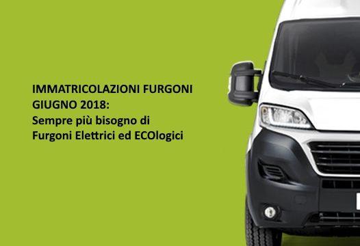 Immatricolazioni Furgoni Giugno 2018: sempre più bisogno di furgoni elettrici ed ecologici